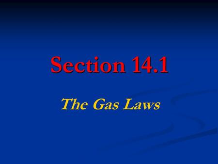 Section 14.1 The Gas Laws. Objectives State Boyle's Law, Charles's Law, and Gay- Lussac's Law. Apply the three gas laws to problems involving the pressure,
