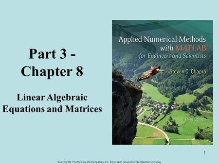 Copyright © The McGraw-Hill Companies, Inc. Permission required for reproduction or display. 1 Part 3 - Chapter 8 Linear Algebraic Equations and Matrices.