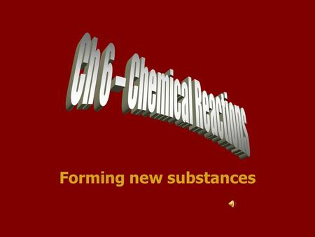 Forming new substances Matter and Change Changes in matter can be described in terms of physical changes and chemical changes Physical property – characteristic.