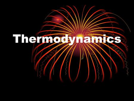 Thermodynamics The study of the changes of heat in chemical reactions.
