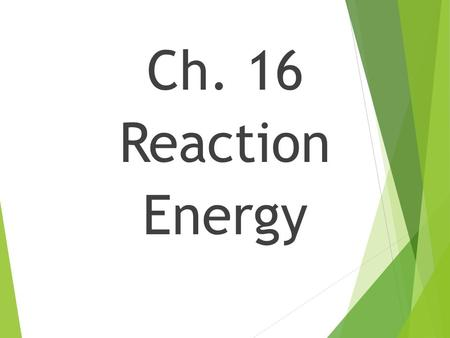 Ch. 16 Reaction Energy. Thermochemistry  Thermochemistry: the study of the transfers of energy as heat that accompany chemical reactions and physical.