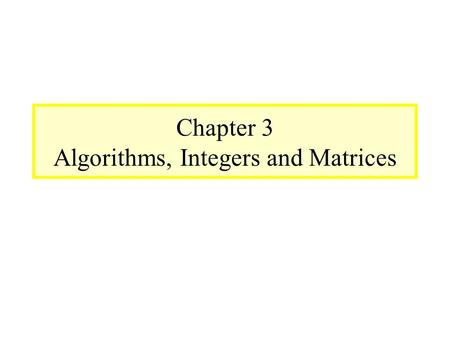 Module #9 – Number Theory 6/11/20161 Chapter 3 Algorithms, Integers and Matrices.
