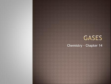 Chemistry – Chapter 14.  Kinetic Theory assumes the following concepts:  Gas particles don't attract or repel each other  Gas particles are much smaller.