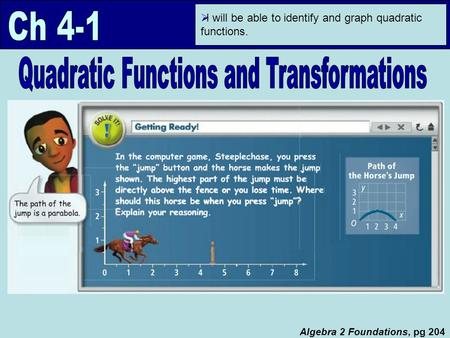  I will be able to identify and graph quadratic functions. Algebra 2 Foundations, pg 204.