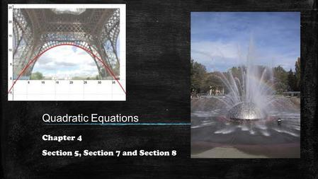 Quadratic Equations Chapter 4 Section 5, Section 7 and Section 8.