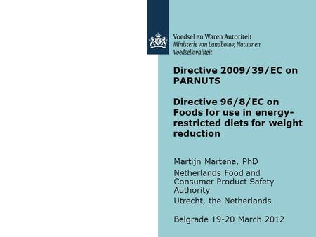 Directive 2009/39/EC on PARNUTS Directive 96/8/EC on Foods for use in energy- restricted diets for weight reduction Martijn Martena, PhD Netherlands Food.