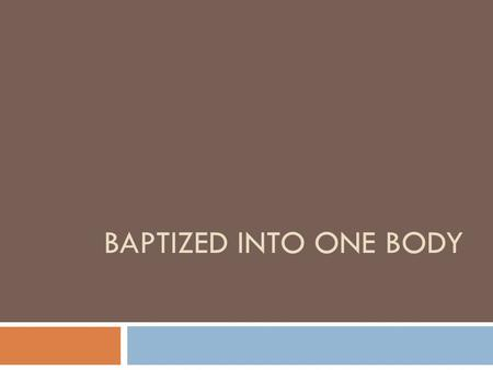 BAPTIZED INTO ONE BODY. Baptism proclaims the Gospel and gives us an identity:  I belong to Jesus: we have been united to Christ in his death and resurrection.