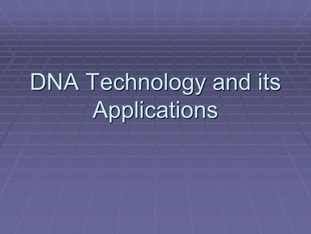 DNA Technology and its Applications. Objective  AKS 9. Analyze how biological traits are passed on to successive generations  9g. Examine the use of.
