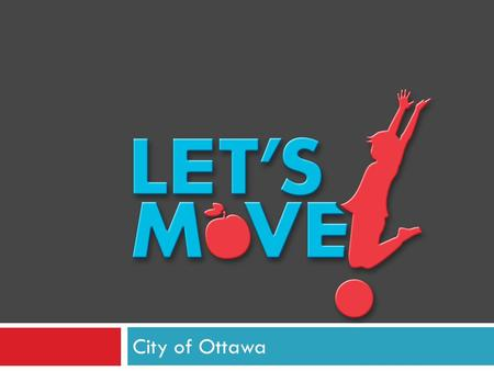 "City of Ottawa. Let's Move! Child Care ""The risk of obesity starts early in life. Over half of obese children become overweight by the age of 2, and approximately."