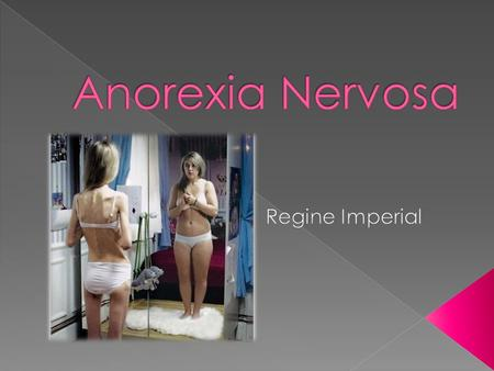  Anorexia is and eating an psychological disorder.  It is where a person has major self esteem issues with their body weight concluding to lose weight.