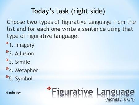 Choose two types of figurative language from the list and for each one write a sentence using that type of figurative language. Today's task (right side)