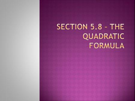  Given a quadratic equation in standard form, the value of x can be found by using the quadratic formula: