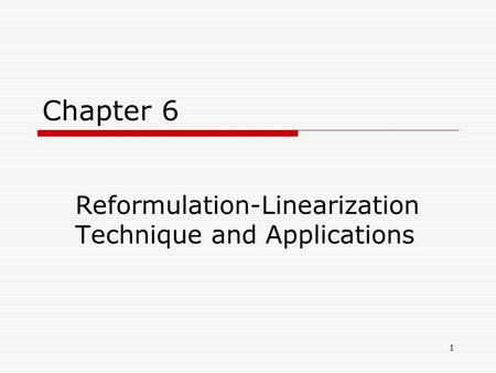 1 Chapter 6 Reformulation-Linearization Technique and Applications.
