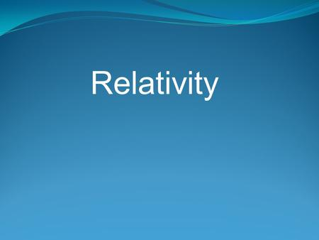Relativity. Historical Development 1600s Newton discovered his laws of mechanics Applied to a wide variety of problems over the next two decades Worked.