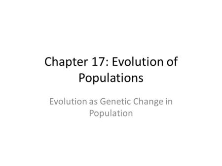 Chapter 17: Evolution of Populations Evolution as Genetic Change in Population.
