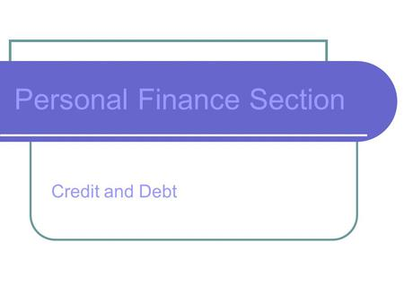 Personal Finance Section Credit and Debt. Personal Finance Section Credit gives extra punch to your purchasing power; but reckless handling of credit.