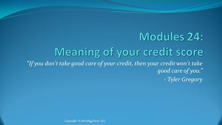 """If you don't take good care of your credit, then your credit won't take good care of you."" - Tyler Gregory Copyright © eNestEgg Press, LLC."