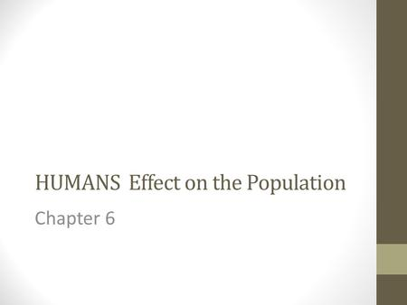 HUMANS Effect on the Population Chapter 6. Human Activities All organisms on Earth share a limited resource base & depend on it for their long- term survival.