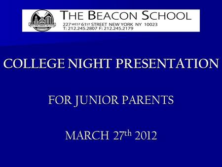 COLLEGE NIGHT PRESENTATION FOR JUNIOR PARENTS MARCH 27 th 2012.