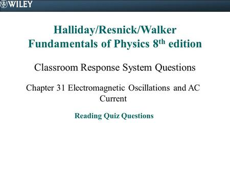 Halliday/Resnick/Walker Fundamentals of Physics 8 th edition Classroom Response System Questions Chapter 31 Electromagnetic Oscillations and AC Current.