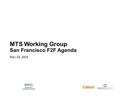 MTS Working Group San Francisco F2F Agenda Mar. 23, 2015.