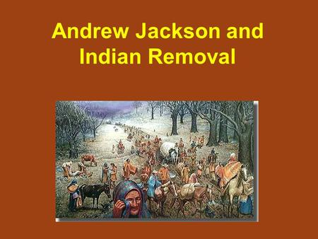 Andrew Jackson and Indian Removal. England established colonies in North America. As the population grew, colonists pushed further west into the territories.
