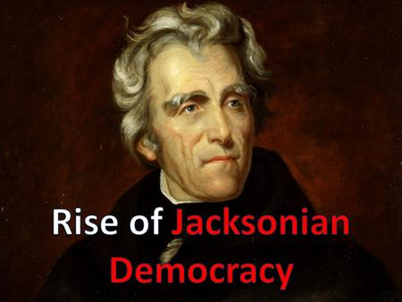 Man of the People Jackson as a Man of the People Humble beginnings First president not from Virginia or Mass. aristocracy First president from the west.