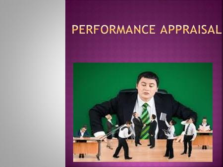 " ""performance appraisal is a systematic appraisal of the employees' personality traits and performance on the job and is designed his contribution and."