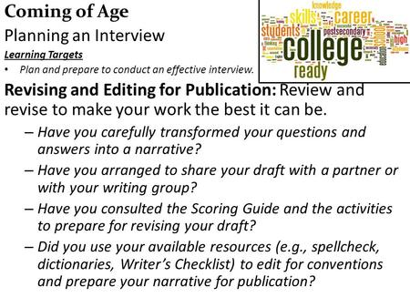 Coming of Age Planning an Interview Learning Targets Plan and prepare to conduct an effective interview. Revising and Editing for Publication: Review and.