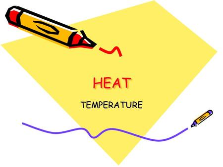 HEATHEAT TEMPERATURE. WHAT YOU SHOULD KNOW A WARMER OBJECT CAN WARM A COOLER OBJECT BY CONTACT OR FROM A DISTANCE.