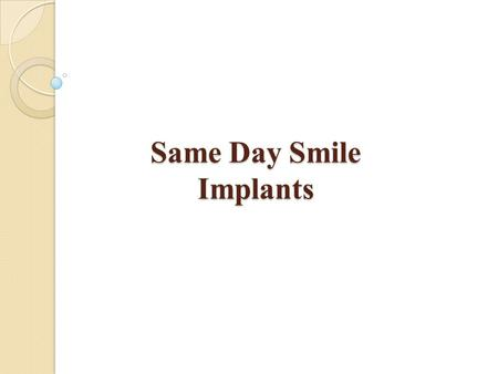 Same Day Smile Implants. Dental implants improve the appearance of a smile, and bring back the normal function of the teeth. This treatment is the ideal.