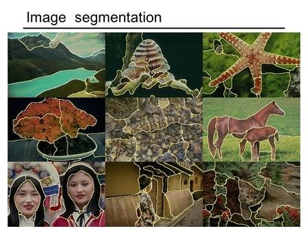 "Image segmentation. Segmenting images into meaningful objects ""Bottom-up"" or ""top-down"" process? Supervised or unsupervised? Berkeley segmentation database:"