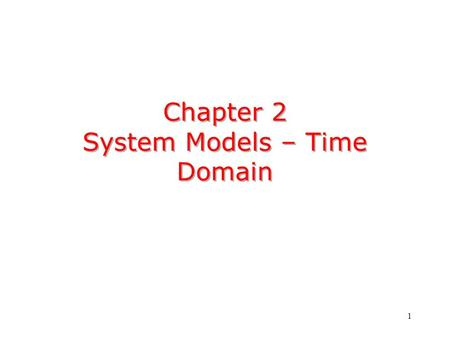 1 Chapter 2 System Models – Time Domain. 2 Mathematical equation that describes the relationship between input x(t) or x[n] and the output y(t) or y[n].