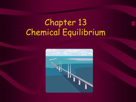 Chapter 13 Chemical Equilibrium Reversible Reactions REACTANTS react to form products. PRODUCTS then react to form reactants. BOTH reactions occur: forward.