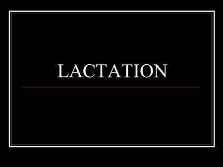LACTATION. INTRODUCTION After delivery,lactation is established in the breasts and the mother can start breastfeeding the child. Some secretory activity.