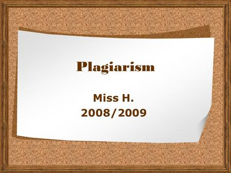 Plagiarism Miss H. 2008/2009. The entire content of this presentation comes from TurnItIn.com Turnitin allows free distribution and non-profit use of.