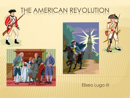Eliseo Lugo III.  Describe key strengths and weakness of each side at the onset of the American Revolution.  Utilize key vocabulary terms in explaining.