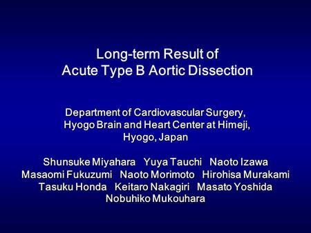Long-term Result of Acute Type B Aortic Dissection Department of Cardiovascular Surgery, Hyogo Brain and Heart Center at Himeji, Hyogo Brain and Heart.