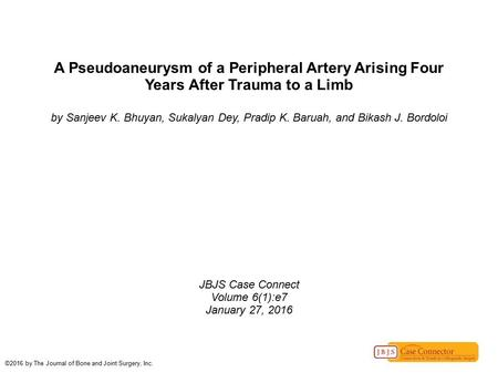 A Pseudoaneurysm of a Peripheral Artery Arising Four Years After Trauma to a Limb by Sanjeev K. Bhuyan, Sukalyan Dey, Pradip K. Baruah, and Bikash J. Bordoloi.