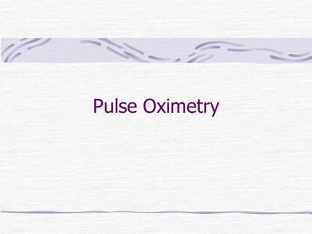 Pulse Oximetry. What is a Pulse Oximeter? A device that provides a non-invasive (does not break the patient ' s skin or body openings) method of allowing.