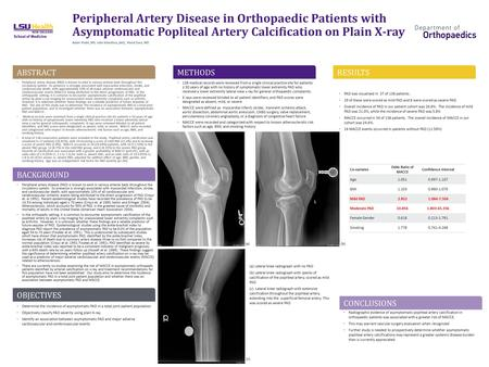 Peripheral Artery Disease in Orthopaedic Patients with Asymptomatic Popliteal Artery Calcification on Plain X-ray Adam Podet, MS; Julia Volaufova, phD,;