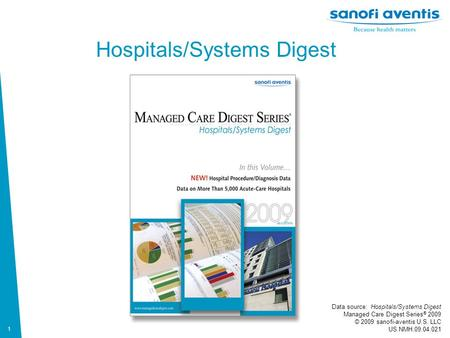 1 Data source: Hospitals/Systems Digest Managed Care Digest Series ® 2009 © 2009 sanofi-aventis U.S. LLC US.NMH.09.04.021 Hospitals/Systems Digest.