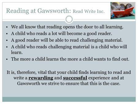 Reading at Gawsworth: Read Write Inc. We all know that reading opens the door to all learning. A child who reads a lot will become a good reader. A good.