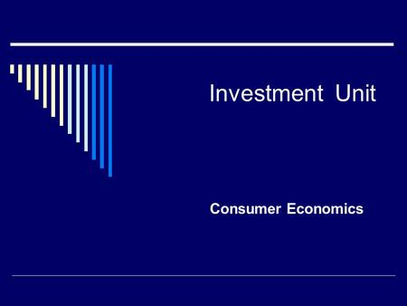 Investment Unit Consumer Economics. Unit Overview I. Investment Strategies II. Investment Vehicles III. Establishing a Portfolio.