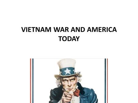 VIETNAM WAR AND AMERICA TODAY. Comparing World War Two, The Vietnam War and Today We will compare the United States in a number of categories from World.