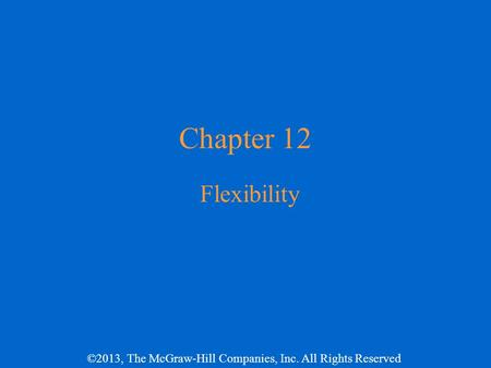 Chapter 12 Flexibility.