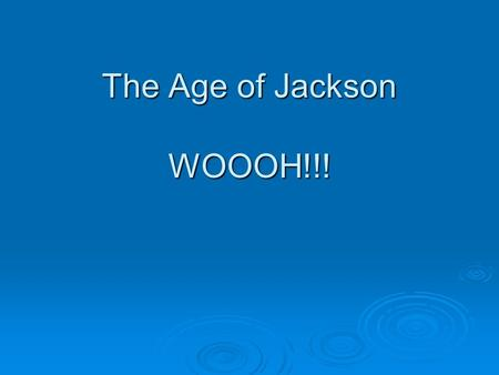 The Age of Jackson WOOOH!!!. Election of 1824  John Quincy Adams (son of John Adams) ran against Andrew Jackson (now called Democrat not Democratic-