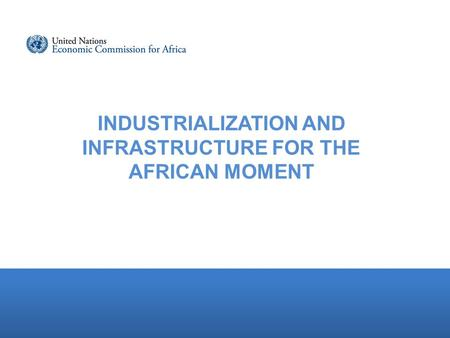 INDUSTRIALIZATION AND INFRASTRUCTURE FOR THE AFRICAN MOMENT.