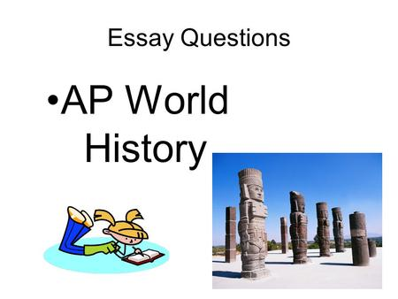 ap world dbq essay questions Ap ® world history free-response questions write an essay that: let facts be submitted to a candid world.