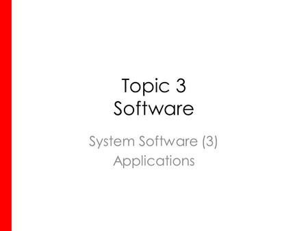 Topic 3 Software System Software (3) Applications.